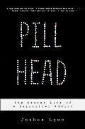 Pill Head The Secret Life of a Painkiller Addict