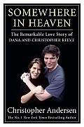 Somewhere in Heaven The Remarkable Love Story of Dana & Christopher Reeve