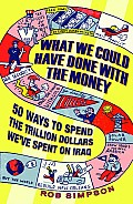 What We Could Have Done with the Money 50 Ways to Spend the Trillion Dollars Weve Spent on Iraq