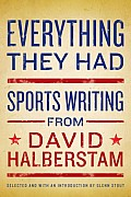Everything They Had Sports Writing from David Halberstam