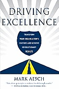 Driving Excellence: Transform Your Organization's Culture X2013; And Achieve Revolutionary Results Cover