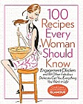 100 Recipes Every Woman Should Know: Engagement Chicken and 99 Other Fabulous Dishes to Get You Everything You Want in Life: A Glamour Cookbook Cover