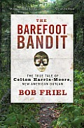 Barefoot Bandit The True Tale of Colton Harris Moore New American Outlaw