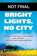 Bright Lights No City An African Adventure on Bad Roads with a Brother & a Very Weird Business Plan