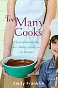 Too Many Cooks Kitchen Adventures with 1 Mom 4 Kids & 102 New Recipes