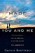 Made For You & Me Going West Going Broke Finding Home A Memoir
