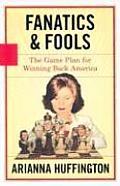 Fanatics & Fools The Game Plan for Winning Back America