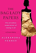 The Bag Lady Papers: The Priceless Experience of Losing It All Cover