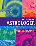 The Ultimate Astrologer: A Simple Guide to Calculating and Interpreting Birth Charts for Effective Application in Daily Life