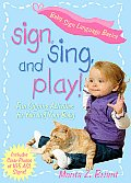 Sign Sing & Play Fun Signing Activities for You & Your Baby