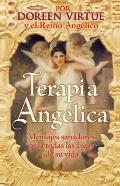 Terapia Angelica: Mensajes Sanadores Para Todas las Areas de su Vida