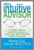 Intuitive Advisor A Psychic Doctor Teaches You How to Solve Your Most Pressing Health Problems