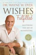 Wishes Fulfilled Mastering the Art of Manifesting