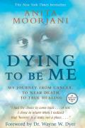 Dying to Be Me: My Journey from Cancer, to Near Death, to True Healing Cover