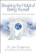 Breaking the Habit of Being Yourself: How to Lose Your Mind and Create a New One Cover
