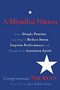 Mindful Nation How a Simple Practice Can Help Us Reduce Stress Improve Performance & Recapture the American Spirit