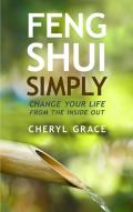 Feng Shui Simply: Change Your Life from the Inside Out
