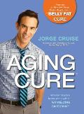 The Aging Cure(tm): Reverse 10 Years in One Week with the Fat-Melting Carb Swap(tm)