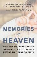 Memories of Heaven: Children's Astounding Recollections of the Time Before They Cameto Earth