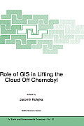 NATO Science Series IV: Earth and Environmental Sciences #10: Role of GIS in Lifting the Cloud Off Chernobyl