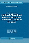 Solid Mechanics and Its Applications #135: Iutam Symposium on Multiscale Modelling of Damage and Fracture Processes in Composite Materials