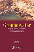 Groundwater: Resource Evaluation, Augmentation, Contamination, Restoration, Modeling and Management