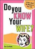 Do You Know Your Wife A Quiz about the Woman in Your Life