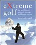 Extreme Golf: The Worlds Most Unusual Courses