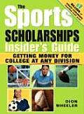 Sports Scholarships Insiders Guide: Getting Money for College at Any Division