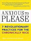 Anxious to Please: 7 Revolutionary Practices for the Chronically Nice Cover