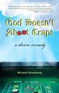 God Doesnt Shoot Craps A Divine Comedy