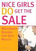 Nice Girls Do Get the Sale: Relationship Building That Gets Results