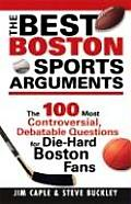 Best Boston Sports Arguments: The 100 Most Controversial, Debatable Questions for Die-Hard Boston Fans Cover