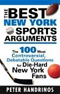 Best New York Sports Arguments: The 100 Most Controversial, Debatable Questions for Die-Hard New York Fans