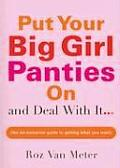 Put Your Big Girl Panties on & Deal with It The No Nonsense Guide to Getting What You Want