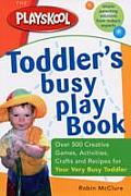 Playskool Toddlers Busy Play Book Over 500 Creative Games Activities Crafts & Recipes for Your Very Busy Toddler