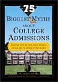 The 75 Biggest Myths about College Admissions: Stand Out from the Pack, Avoid Mistakes, and Get Into the College of Your Dreams