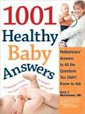 1001 Healthy Baby Answers Pediatricians Answers to All the Questions You Didnt Know to Ask