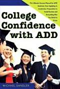 College Confidence with ADD: The Ultimate Success Manual for ADD Students, from Applying to Academics, Preparation to Social Success, and Everythin