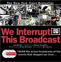 We Interrupt This Broadcast with 3 CDs: The Events That Stopped Our Lives...from the Hindenburg Explosion to the Virginia Tech Shooting with CD (Audio