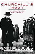 Churchills Hour A Novel of Defiance