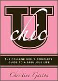 U Chic The College Girls Complete Guide to a Fabulous Life