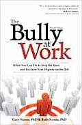Bully at Work What You Can Do to Stop the Hurt & Reclaim Your Dignity on the Job