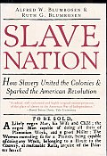 Slave Nation: How Slavery United the Colonies & Sparked the American Revolution