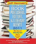 Jeff Herman's Guide to Book Publishers, Editors, and Literary Agents 2011: Who They Are! What They Want! How to Win Them Over! (Jeff Herman's Guide to Book Publishers, Editors, & Literary Agents) Cover