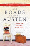 All Roads Lead to Austen A Year Long Journey with Jane