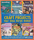 Encyclopedia Of Craft Projects For The First Tim