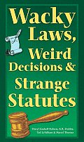 Wacky Laws, Weird Decisions, and Strange Statutes