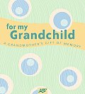 For My Grandchild: A Grandmother's Gift of Memory Cover
