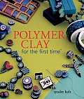 Polymer Clay for the First Time (For the First Time) Cover